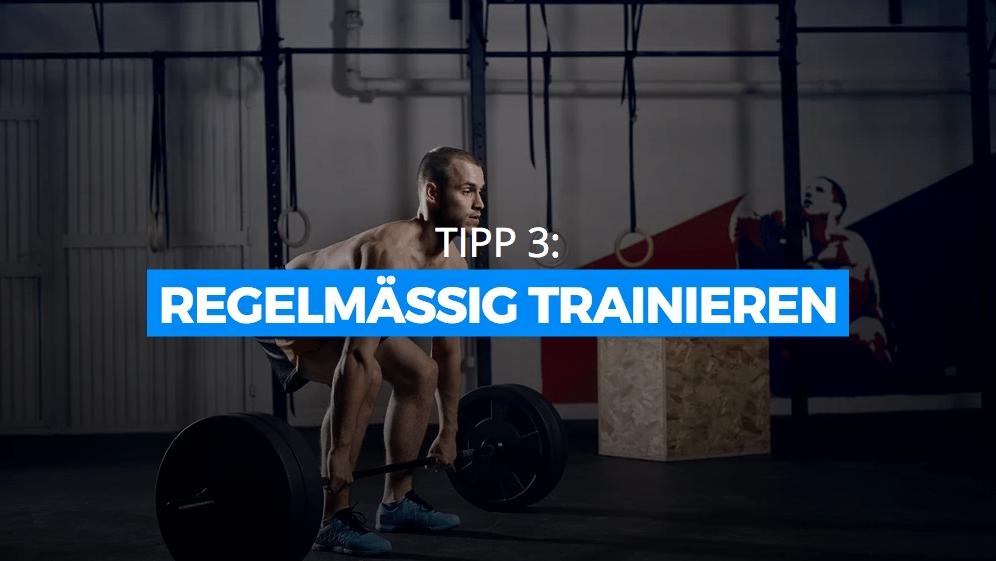 Tipp Nummer 3: Regelmässig Trainieren